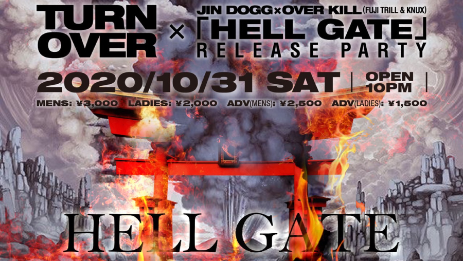 TURN OVER  ×JIN DOGG × OVER KILL (FUJI TRILL  KNUX) 「HELL GATE」RELEASE PARTY